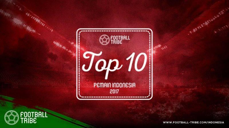10 pemain terbaik Indonesia pemain terbaik Indonesia di tahun 2017